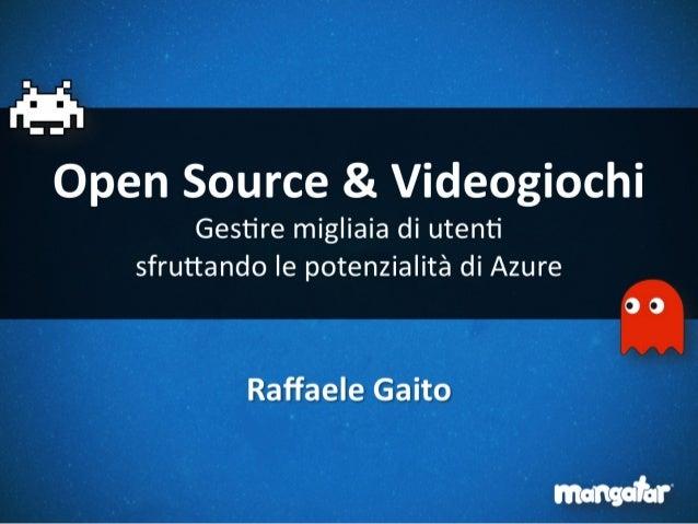 Open Source & Videogiochi - Gestire migliaia di utenti sfruttando le potenzialità di Azure