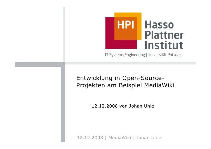 Entwicklung in Open-Source- Projekten am Beispiel MediaWiki         12.12.2008 von Johan Uhle     12.12.2008 | MediaWiki |...