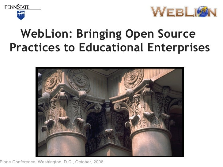 WebLion: Bringing Open Source     Practices to Educational Enterprises     Plone Conference, Washington, D.C., October, 20...