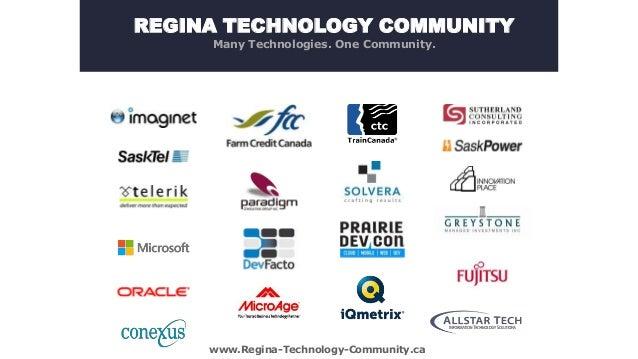 REGINA TECHNOLOGY COMMUNITY Many Technologies. One Community.  www.Regina-Technology-Community.ca