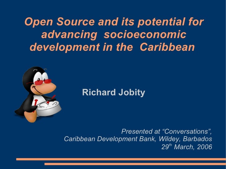 Open Source and its potential for   advancing socioeconomic development in the Caribbean            Richard Jobity        ...