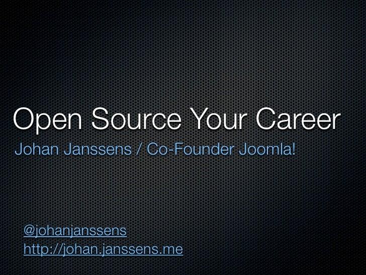 Open Source Your Career Johan Janssens / Co-Founder Joomla!     @johanjanssens  http://johan.janssens.me