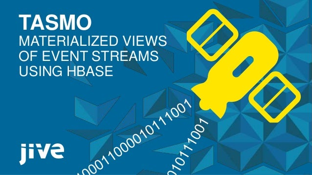 1 © Jive confidential TASMO MATERIALIZED VIEWS OF EVENT STREAMS USING HBASE