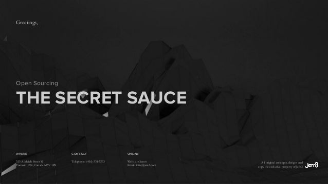 All original concepts, designs and copy the exclusive property of Jam3 Open Sourcing THE SECRET SAUCE WHERE 325 Adelaide S...