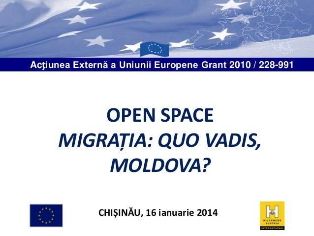 Acțiunea Externă a Uniunii Europene Grant 2010 / 228-991  OPEN SPACE MIGRAȚIA: QUO VADIS, MOLDOVA? CHIȘINĂU, 16 ianuarie 2...