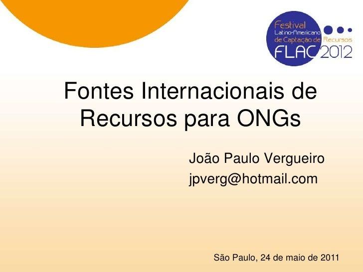 Fontes Internacionais de Recursos para ONGs           João Paulo Vergueiro           jpverg@hotmail.com              São P...