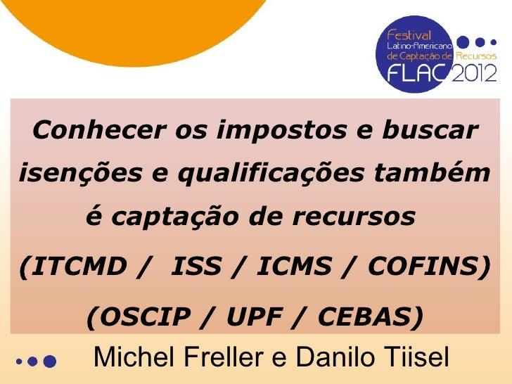 Conhecer os impostos e buscarisenções e qualificações também    é captação de recursos(ITCMD / ISS / ICMS / COFINS)    (OS...
