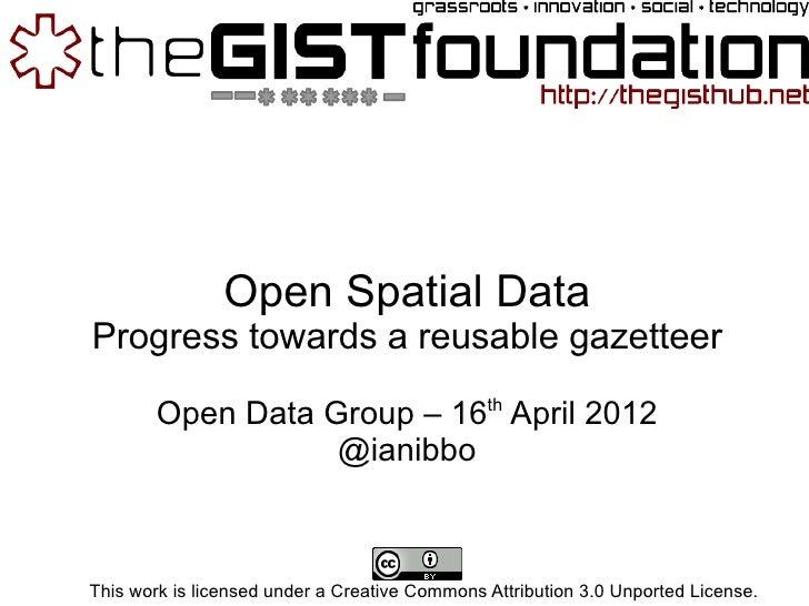 Open Spatial DataProgress towards a reusable gazetteer                                               th        Open Data G...