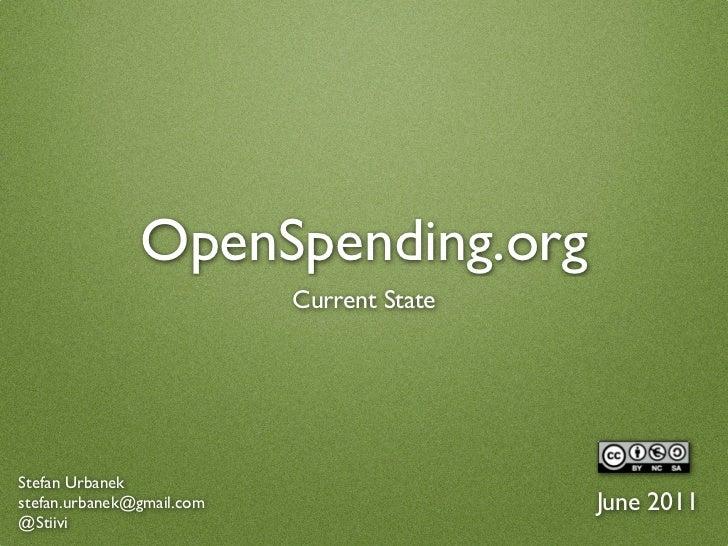 OpenSpending.org                           Current StateStefan Urbanekstefan.urbanek@gmail.com                   June 2011...