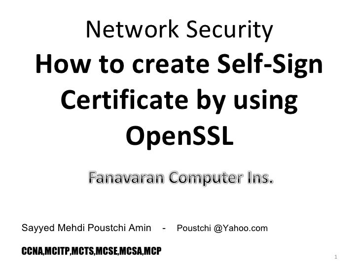 Network Security Sayyed Mehdi Poustchi Amin  -  Poustchi @Yahoo.com CCNA,MCITP,MCTS,MCSE,MCSA,MCP How to create Self-Sign ...