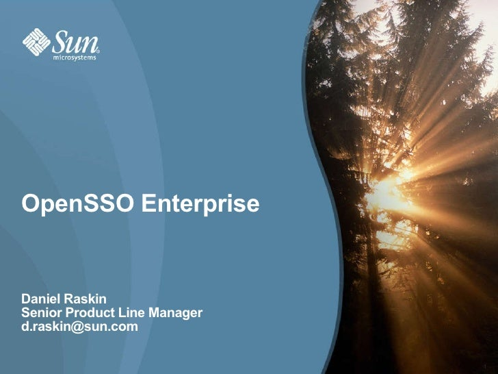 OpenSSO Enterprise Daniel Raskin Senior Product Line Manager [email_address]