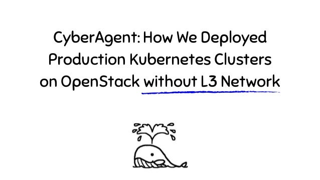 CyberAgent: How We Deployed Production Kubernetes Clusters on OpenStack without L3 Network