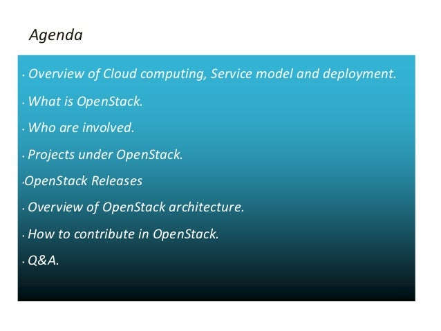Agenda•   Overview of Cloud computing, Service model and deployment.•   What is OpenStack.•   Who are involved.•   Project...