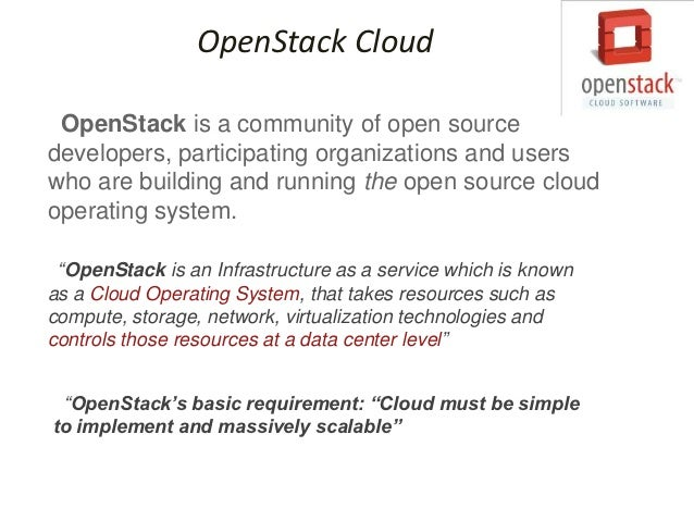 OpenStack Cloud OpenStack is a community of open sourcedevelopers, participating organizations and userswho are building a...