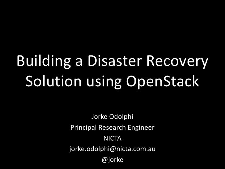 Building a Disaster Recovery Solution using OpenStack               Jorke Odolphi        Principal Research Engineer      ...