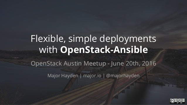 Flexible, simple deployments with OpenStack-Ansible OpenStack Austin Meetup - June 20th, 2016 Major Hayden   major.io   @m...