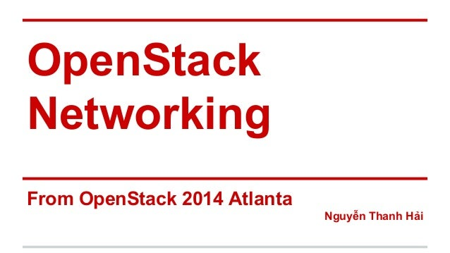 OpenStack Networking From OpenStack 2014 Atlanta Nguyễn Thanh Hải