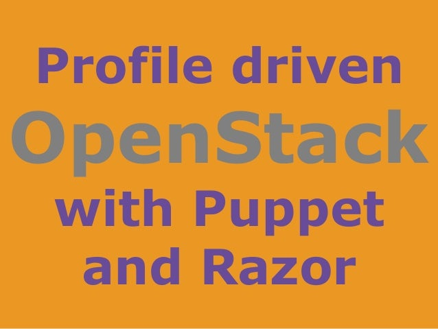 Profile driven OpenStack with Puppet and Razor