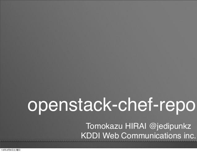openstack-chef-repo                    Tomokazu HIRAI @jedipunkz                   KDDI Web Communications inc.13年2月9日土曜日