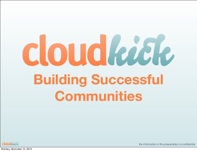 the information in this presentation is confidential Building Successful Communities Monday, November 15, 2010