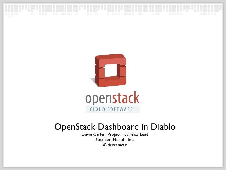 OpenStack Dashboard in Diablo Devin Carlen, Project Technical Lead Founder, Nebula, Inc. @devcamcar