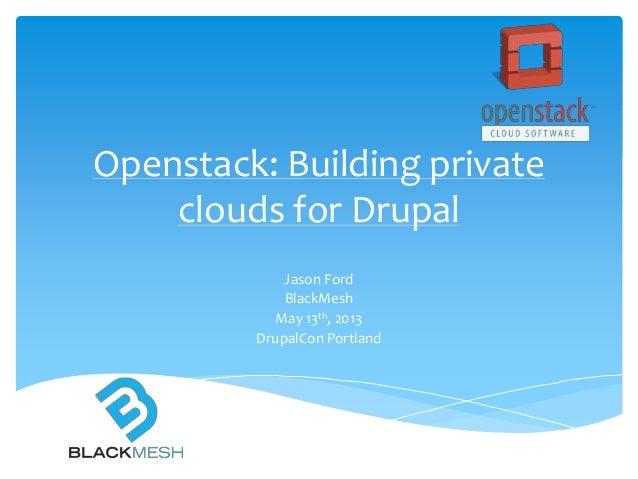 Openstack: Building privateclouds for DrupalJason FordBlackMeshMay 13th, 2013DrupalCon Portland