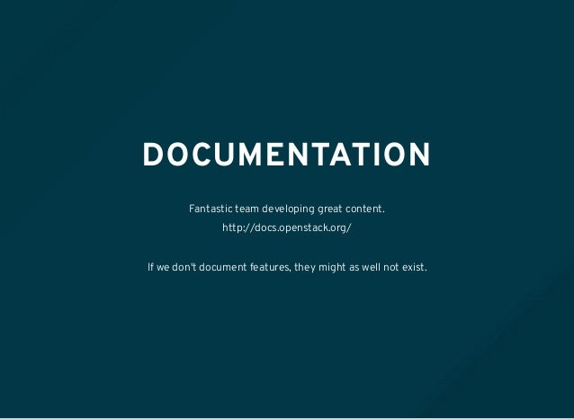 DOCUMENTATION Fantastic team developing great content. http://docs.openstack.org/ If we don't document features, they migh...