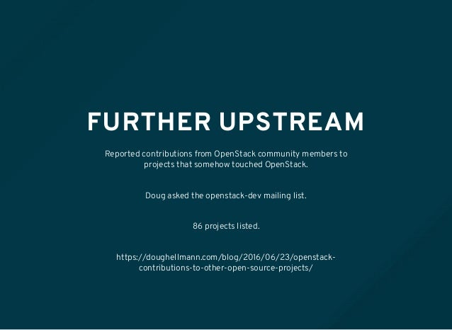FURTHER UPSTREAM Reported contributions from OpenStack community members to projects that somehow touched OpenStack. Doug ...
