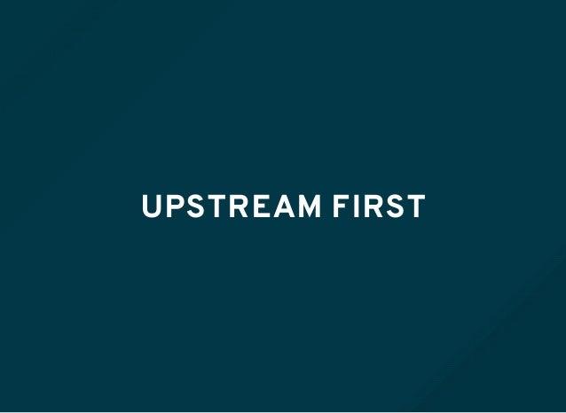 UPSTREAM FIRST