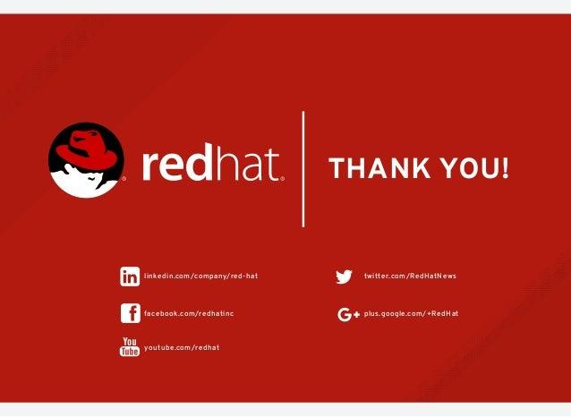 twitter.com/RedHatNews youtube.com/redhat facebook.com/redhatinc THANK YOU! plus.google.com/+RedHat linkedin.com/company/r...