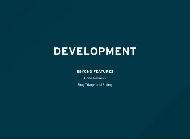 DEVELOPMENT BEYOND FEATURES Code Reviews Bug Triage and Fixing