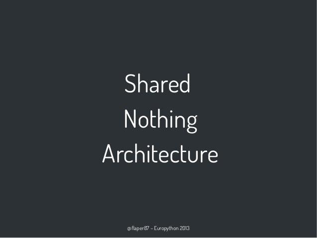 @flaper87 – Europython 2013 Shared Nothing Architecture
