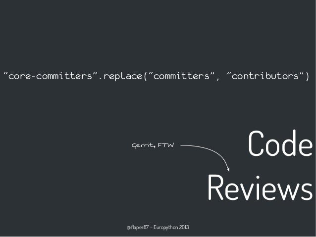 """@flaper87 – Europython 2013 Code Reviews """"core-committers"""".replace(""""committers"""", """"contributors"""") Gerrit, FTW"""