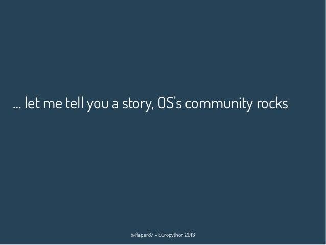 @flaper87 – Europython 2013 … let me tell you a story, OS's community rocks