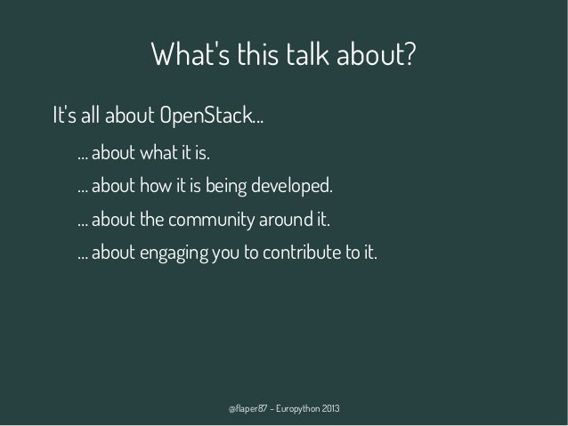 @flaper87 – Europython 2013 What's this talk about? It's all about OpenStack... … about what it is. … about how it is bein...