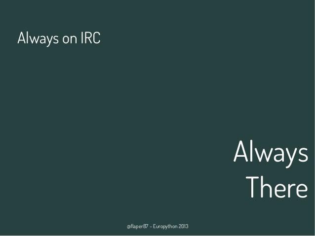 @flaper87 – Europython 2013 Always There Always on IRC