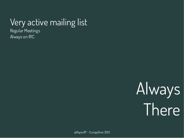 @flaper87 – Europython 2013 Always There Very active mailing list Regular Meetings Always on IRC