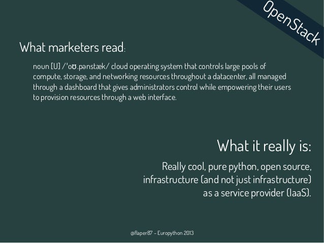 @flaper87 – Europython 2013 OpenStack What marketers read: noun [U] / o .pənstæk/ cloud operating system that controls lar...