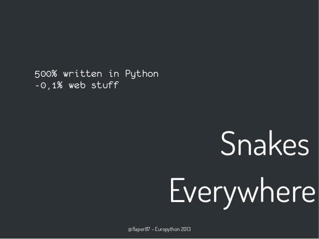 @flaper87 – Europython 2013 Snakes Everywhere 500% written in Python -0,1% web stuff