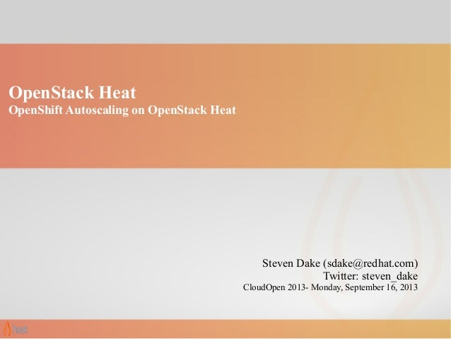 OpenStack Heat OpenShift Autoscaling on OpenStack Heat Steven Dake (sdake@redhat.com) Twitter: steven_dake CloudOpen 2013-...