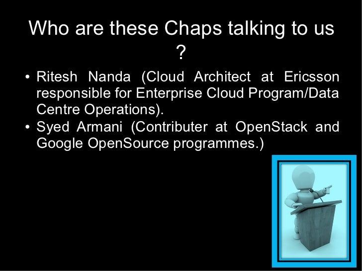 Who are these Chaps talking to us               ?●   Ritesh Nanda (Cloud Architect at Ericsson    responsible for Enterpri...