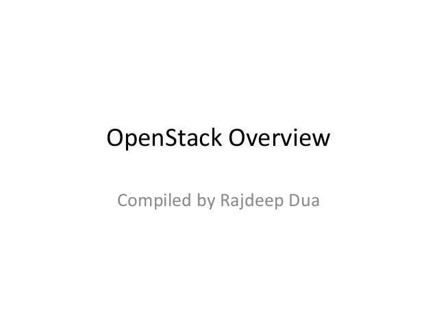 OpenStack Overview Compiled by Rajdeep Dua