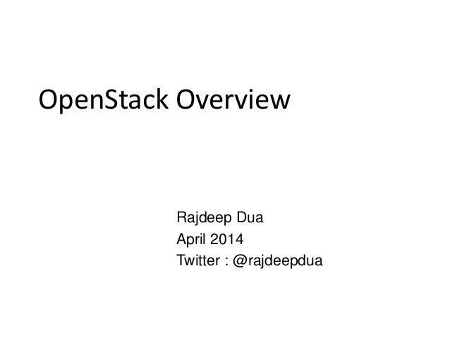 OpenStack Overview Rajdeep Dua April 2014 Twitter : @rajdeepdua