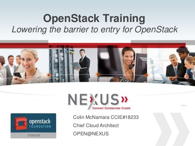 OpenStack Training Lowering the barrier to entry for OpenStack  Connected VSPEX  Connected VSPEX  Colin McNamara CCIE#1823...