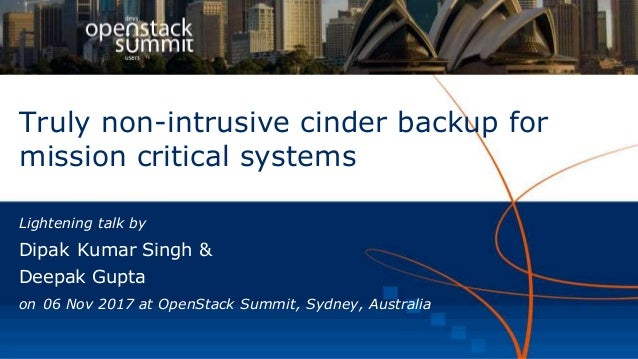 Truly non-intrusive cinder backup for mission critical systems Lightening talk by Dipak Kumar Singh & Deepak Gupta on 06 N...