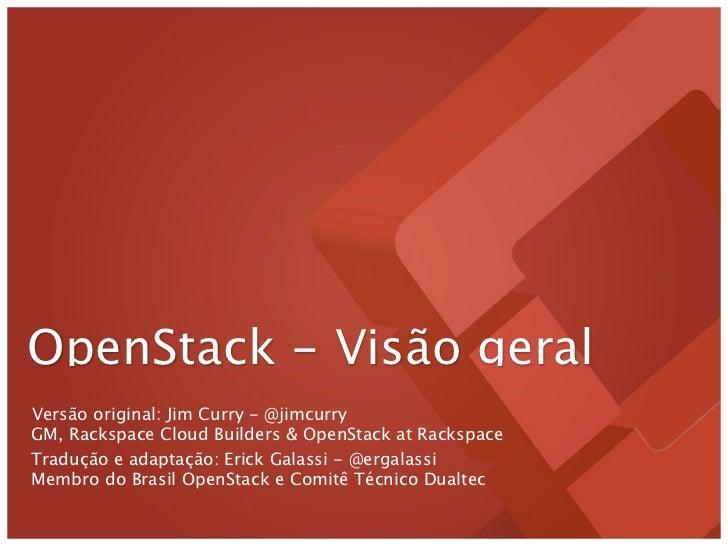 OpenStack - Visão geralVersão original: Jim Curry - @jimcurryGM, Rackspace Cloud Builders & OpenStack at RackspaceTradução...