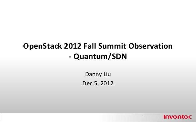 OpenStack 2012 Fall Summit Observation           - Quantum/SDN                Danny Liu               Dec 5, 2012         ...