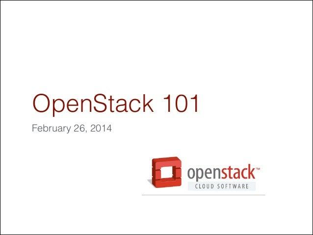 OpenStack 101 February 26, 2014