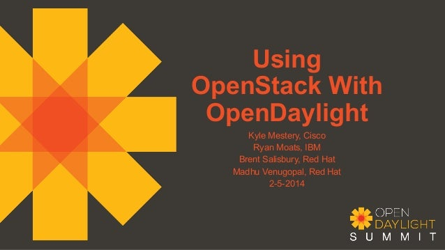 Using OpenStack With OpenDaylight Kyle Mestery, Cisco Ryan Moats, IBM Brent Salisbury, Red Hat Madhu Venugopal, Red Hat 2-...