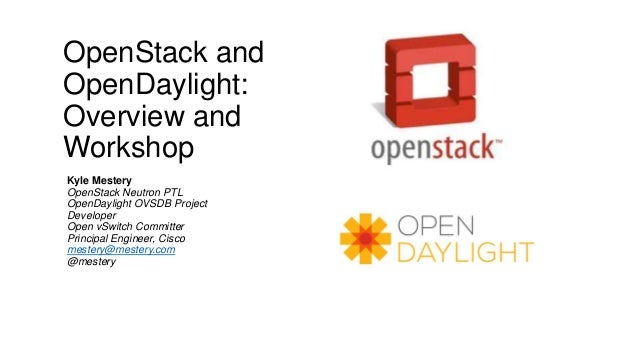 OpenStack and OpenDaylight: Overview and Workshop Kyle Mestery OpenStack Neutron PTL OpenDaylight OVSDB Project Developer ...